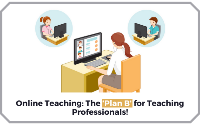 Online Teaching The Plan B for Teaching Professionals
